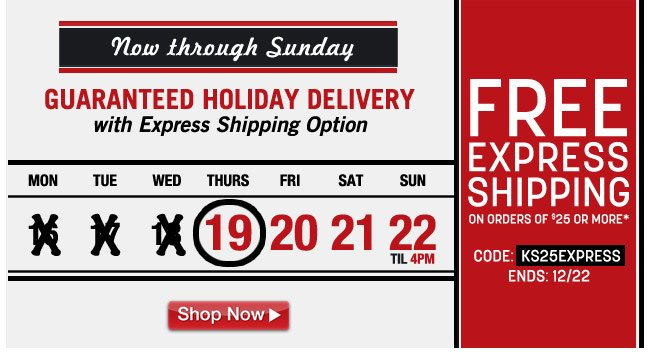 guaranteed holiday delivery through sunday - free express shipping on orders of $25 or more - use code: KS25EXPRESS ends 12/22
