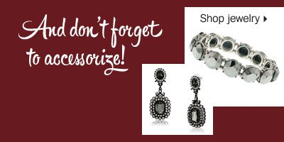 And don't forget to accessorize! Shop  jewelry.