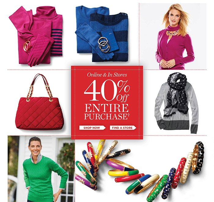 Holiday Sale 40% off Entire Purchase. Online and in stores. No code needed. Discount will appear in shopping bag. Shop Now. Find a store.