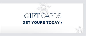 Gift Cards | GET YOURS TODAY >