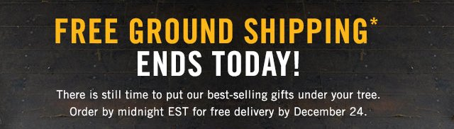 FREE GROUND SHIPPING* ENDS TODAY!