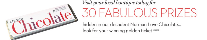 Visit your local boutique today for... 30 Fabulous Prizes hidden in our decadent Norman Love Chicolate... look for your winning golden ticket***. » FIND YOUR NEAREST BOUTIQUE