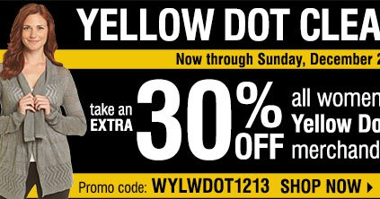 Yellow Dot Clearance - take an EXTRA 30% OFF all women's apparel Yellow Dot and Black Dot merchandise**** Shop now.
