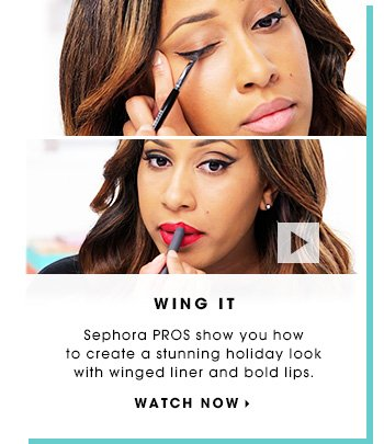 WING IT. Sephora PROS show you how to create a stunning holiday look with winged liner and bold lips. WATCH NOW