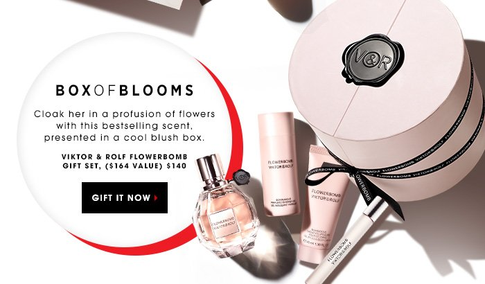 BOX OF BLOOMS. Cloak her in a profusion of flowers with these bestselling scent, presented in a cool blush box. VIKTOR & ROLF Flowerbomb Gift Set, $140 ($164 value) GIFT IT NOW