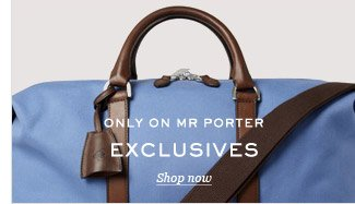 Only on MR PORTER: Exclusives. Shop now