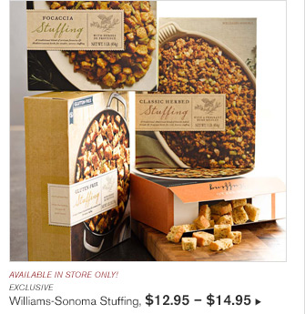 AVAILABLE IN STORE ONLY! EXCLUSIVE - Williams-Sonoma Stuffing, $12.95- $14.95