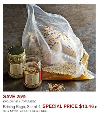SAVE 25% - EXCLUSIVE & TOP-RATED - Brining Bags, Set of 4, SPECIAL PRICE $13.46 - REG. $17.95, 25% OFF REG. PRICE