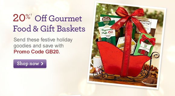 20%† Off Gourmet Food & Gift Baskets Send these festive holiday goodies and save with Promo Code GB20. Shop Now