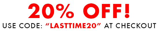 20% Off! Use Code: LASTTIME20 at Checkout