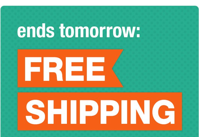 ends tomorrow: free shipping