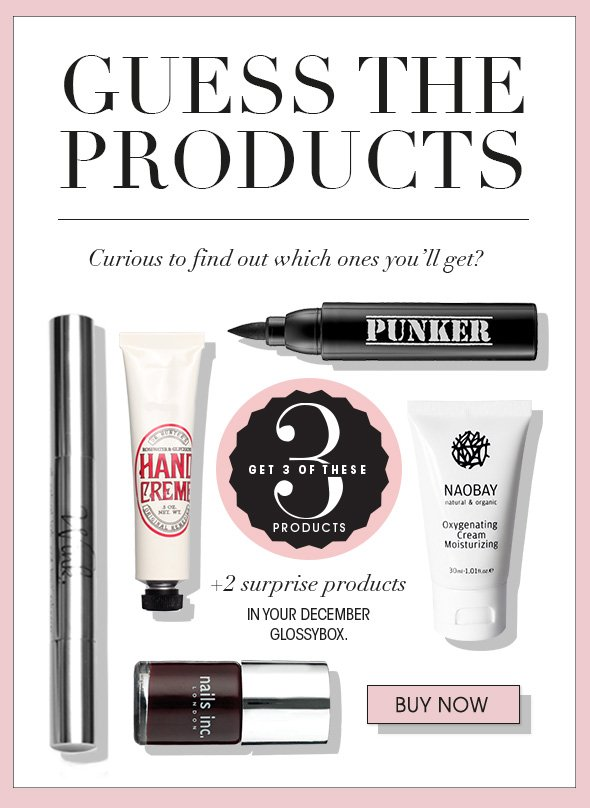Guess The Products You will get at least 3 products in your December GLOSSYBOX.   Curious to find out which one you'll get?