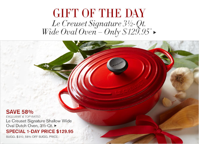 GIFT OF THE DAY - Le Creuset Signature 3½-Qt. Wide Oval Oven – Only $129.95*