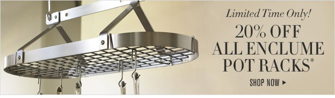 Limited Time Only! - 20% Off All Enclume Pot Racks* - SHOP NOW