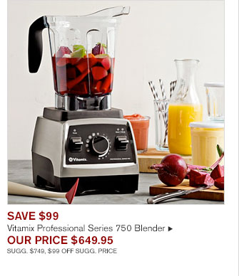 SAVE $99 - Vitamix Professional Series 750 Blender - OUR PRICE $649.95 SUGG. $749, $99 OFF SUGG. PRICE