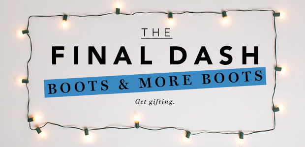 The Final Dash: Boots & More Boots. Get gifting.