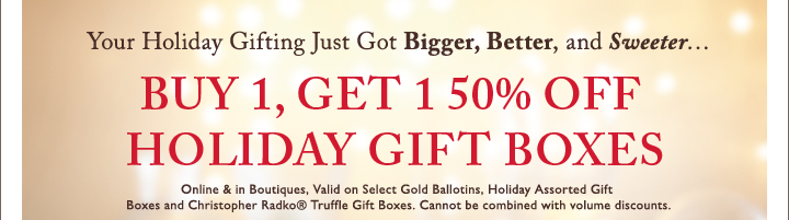 Your Holiday Gifting Just Got Bigger, Better, and Sweeter… | BUY 1, GET 1 50% OFF HOLIDAY GIFT BOXES | Shop Online | Find a Boutique