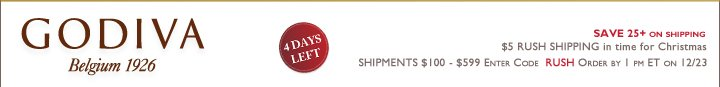 GODIVA Belgium 1926 SAVE $25+ FREE SHIPPING | $5 RUSH SHIPPING in time for Christmas | SHIPMENTS $100-$599 Enter Code RUSH Order by 1 PM ET on 12/23