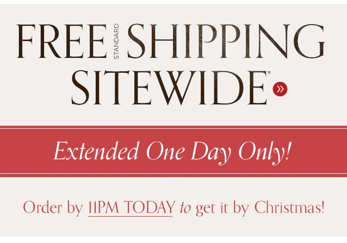 Free Standard Shipping Sitewide extended one day only!
