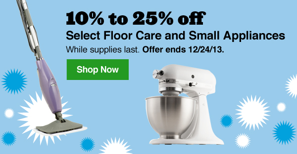 10% to 25% off Select Floor Care and Small Appliances. While supplies last. Offer ends 12/24/13. Shop Now.