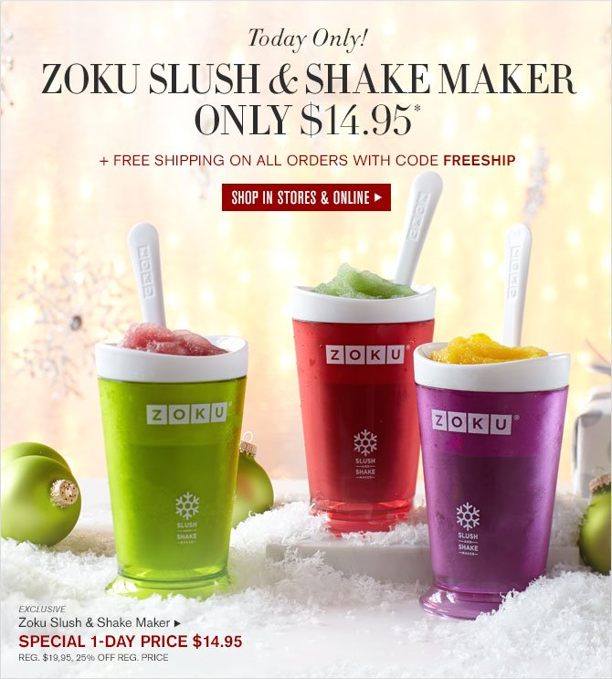 TODAY ONLY - ZOKU SLUSH & SHAKE MAKER ONLY $14.95* + FREE SHIPPING ON ALL ORDERS WITH CODE FREESHIP - BUY IN STORES & ONLINE