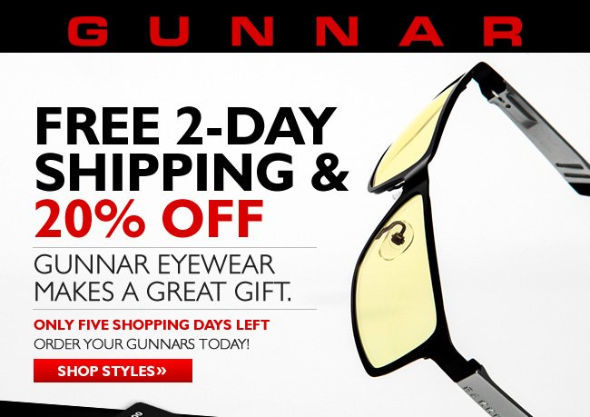 Just 5 shopping days left - Order your GUNNARS today and get free 2-day shipping!