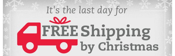 It's the last day for FREE Shipping by Christmas plus 30% OFF! Still time for Christmas morning smiles - order today by 4:30 pm Pacific for FREE holiday shipping plus take 30% OFF when you spend $100 or more.*