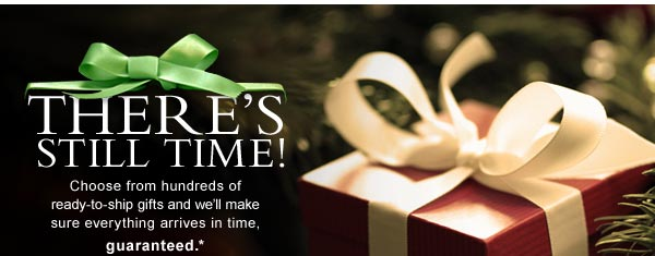 There's still time! Choose from hundreds of ready-to-ship gifts and we'll make sure everything arrives in time, guaranteed.