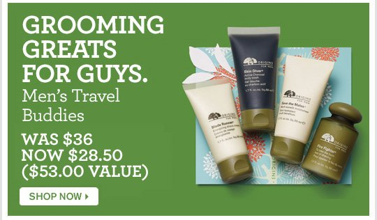 GROOMING GREATS FOR GUYS Mens Travel Buddies WAS 36 dollars NOW 28 dollars and 50 cents SHOP NOW