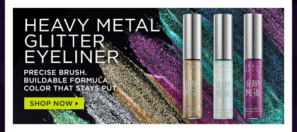 Heavy Metal Glitter Eyeliner. Precise brush. Buildable formula. Color that stays put. Shop now >