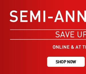 SEMI-ANNUAL SALE SAVE UP TO 50% - SHOP NOW