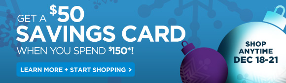 Get a $50 savings card when you spend $150!