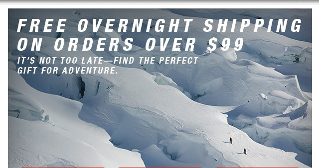 FREE OVERNIGHT SHIPPING ON ORDERS OVER $99 - IT'S NOT TOO LATE—FIND THE PERFECT GIFT FOR ADVENTURE.