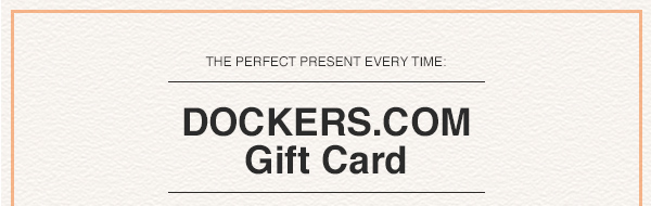 The perfect present every time: Dockers.com Gift Card