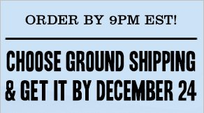 Order by 9am EST! Choose ground shipping &amp get it by december 24