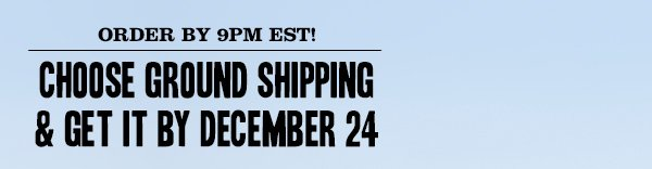 Order by 9am EST! Choose Ground Shipping & get it by December 24