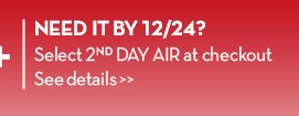 NEED IT BY 12/24? Select 2nd DAY AIR at checkout. See details.