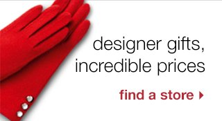 Designer gifts, incredible prices. Find a store.
