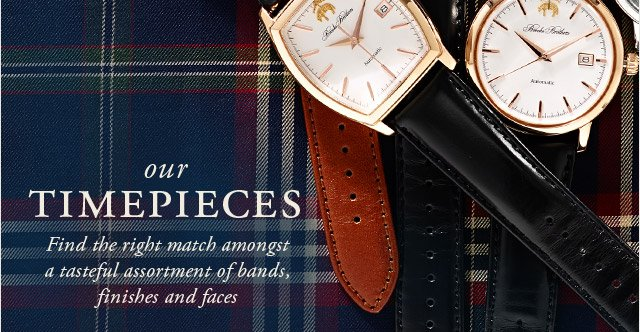 OUR TIMEPIECES