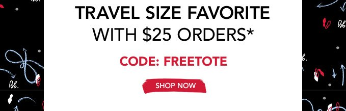 + travel size favorite with $25 orders*   Code: FREETOTE »SHOP NOW