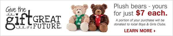 Give the gift of a great future. Plush bears - yours for just $7 each. A portion of your purchase will be donated to local Boys & Girls Clubs. Learn more.