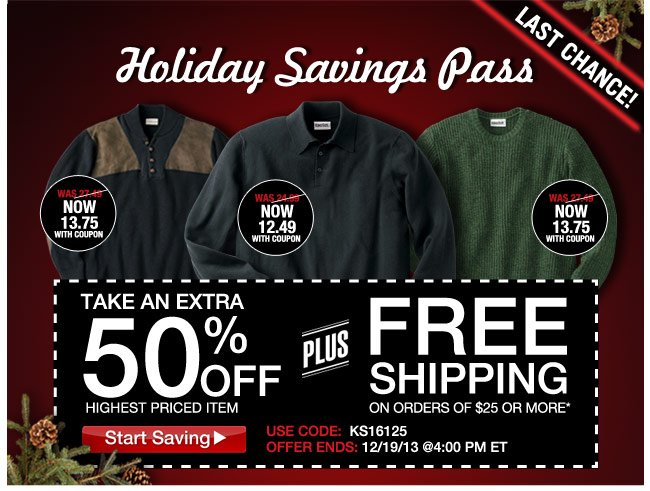 holiday savings pass - take an extra 50 percent off highest priced item plus free shipping on orders of $25 or more - use code: KS16125 ends: 12/19 at 4pm ET - click the link below