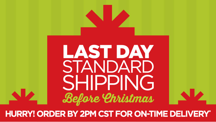 LAST DAY STANDARD SHIPPING BEFORE CHRISTMAS HURRY! ORDER BY 2PM CST FOR ON-TIME DELIVERY*