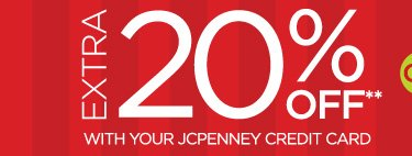 EXTRA 20% OFF** WITH YOUR JCPENNEY CREDIT CARD