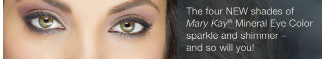 The four NEW shades of Mary Kay® Mineral Eye Color sparkle and shimmer - and so will you!
