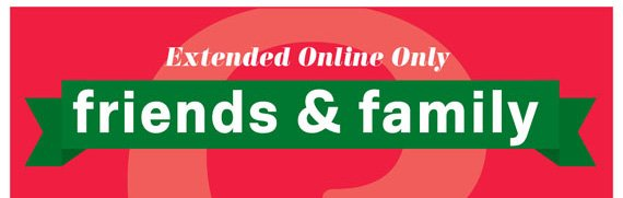 Extended Online Only. Friends & Family