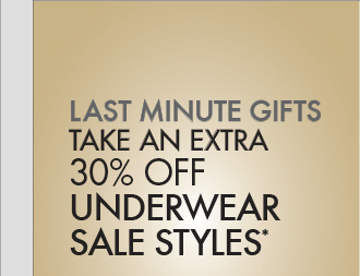 LAST MINUTE GIFTS - TAKE AN EXTRA 30% OFF UNDERWEAR*
