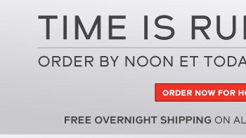 Time is running out. Order by noon ET today for holiday delivery
