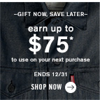 –Gift Now, Save Later– earn up to $75* to use on your next purchase ends 12/31 Shop now