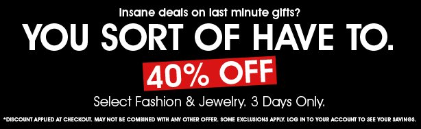 3 Days only! 40% Off Select Fashion & Jewelry